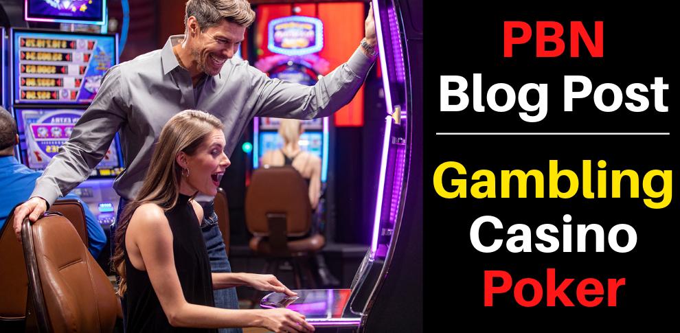 Provide You 20 Casino, Gambling, Poker Related PBNs Blogger Blog Post