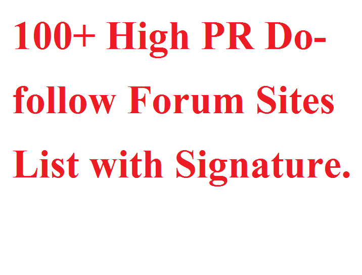 100+ High PR Do-follow Forum Sites List with Signature