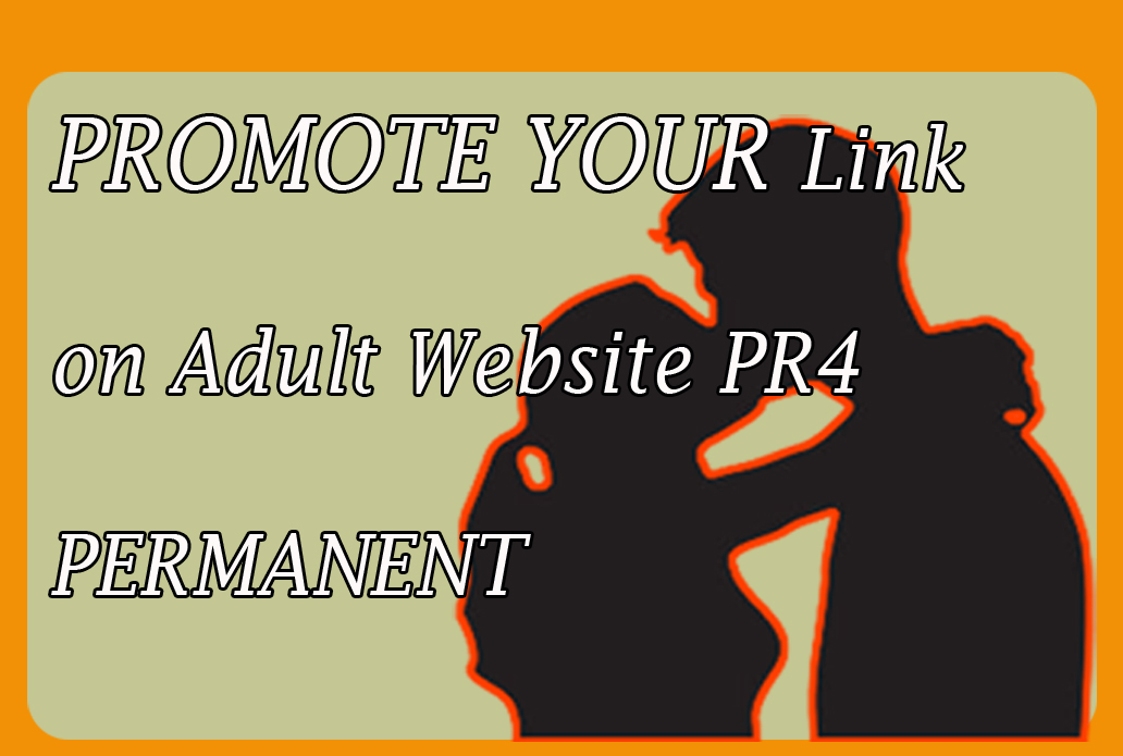 Promote your Adult link on my 2xPR4 1xPR5 adult website PERMANENT