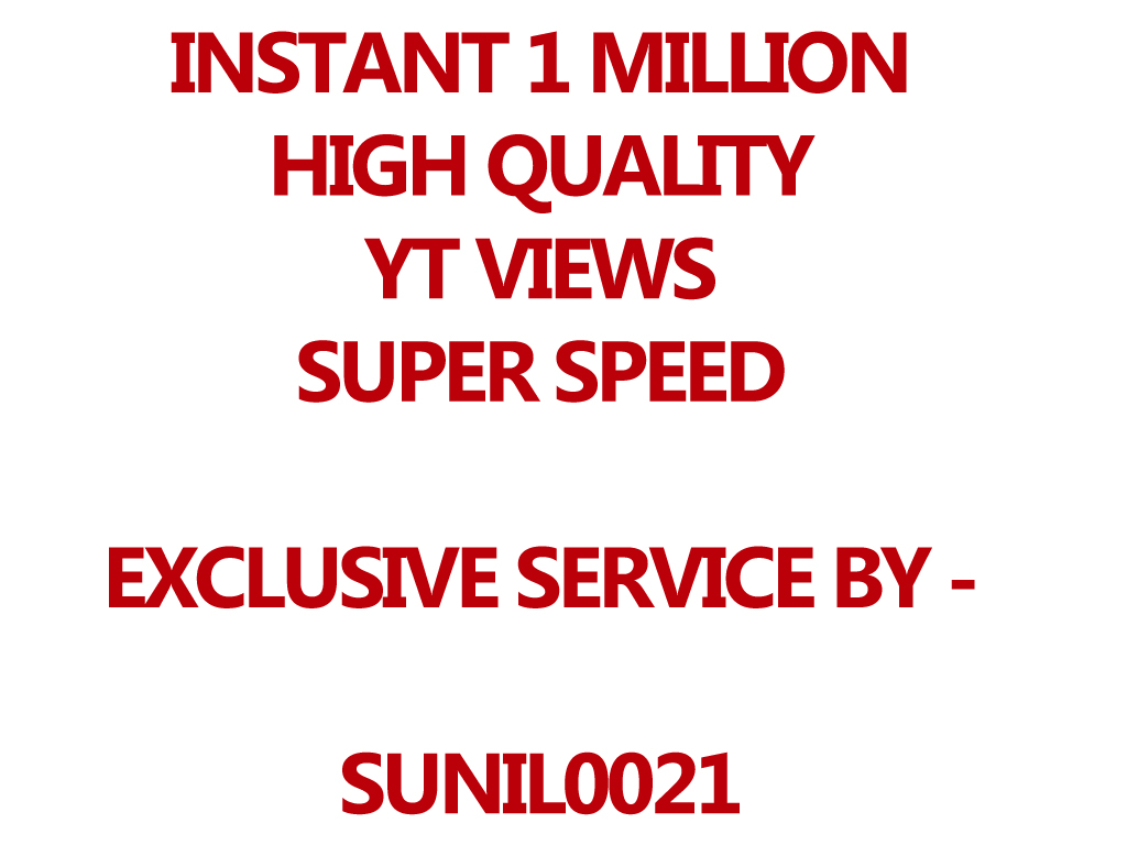 INSTANT 1000000++ OR 1 MILLION Youtube Views HQ, Super Fast And Quality Work
