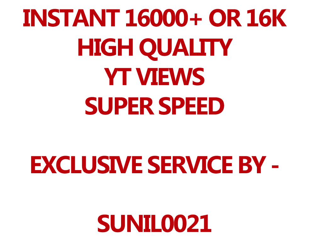 INSTANT 16000+ HQ Youtube Views, Super Fast And Quality Work
