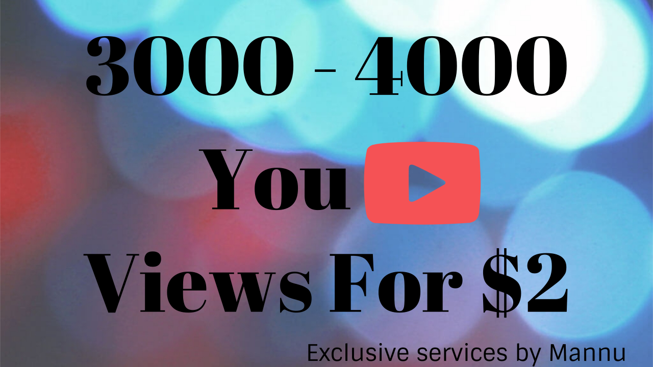 3000 to 4000 HQ Youtube Views, Super Fast And Quality Work