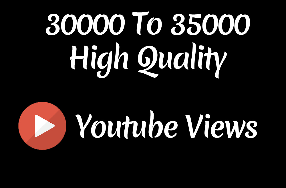INSTANT 30000 to 35000 HQ Youtube Vie ws Fast And Non Drop