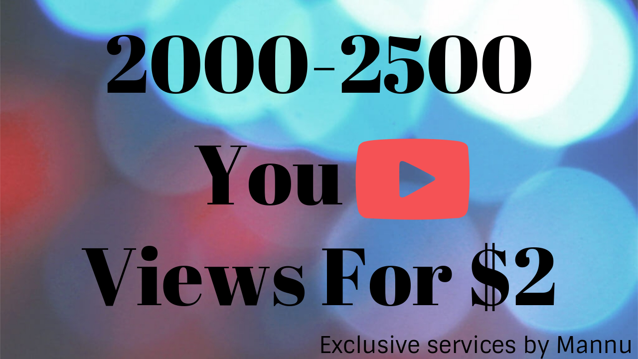 2000 to 2500 HQ Youtube Views, Super Fast And Quality Work