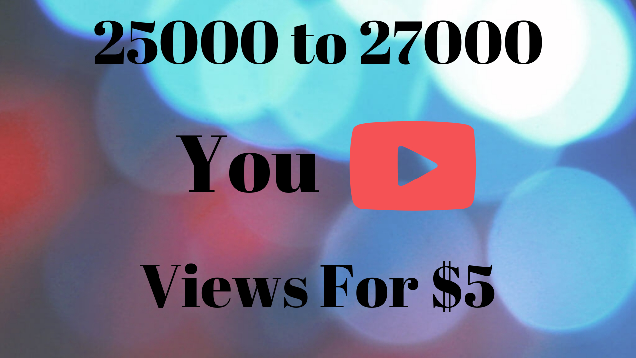 25000+ (25k) to 27000+ (27k) HQ Youtube Views, Super Fast And Quality Work
