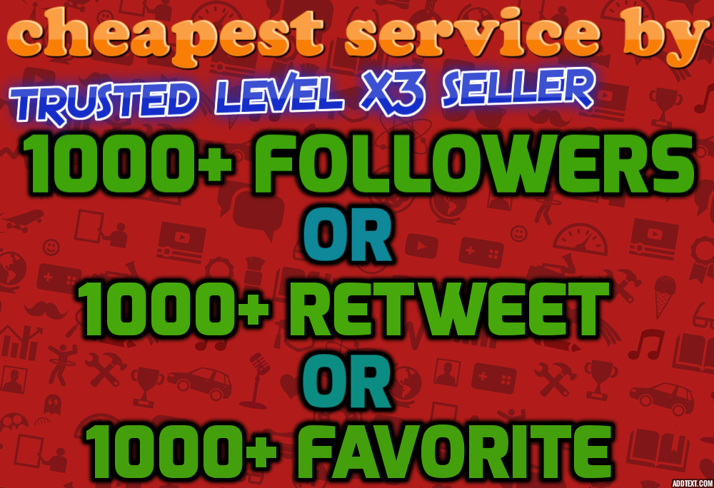 Provide 1000+ Twitter Followers OR 1000 ReTweet OR 1000 Favorite Within 6-10 Hours