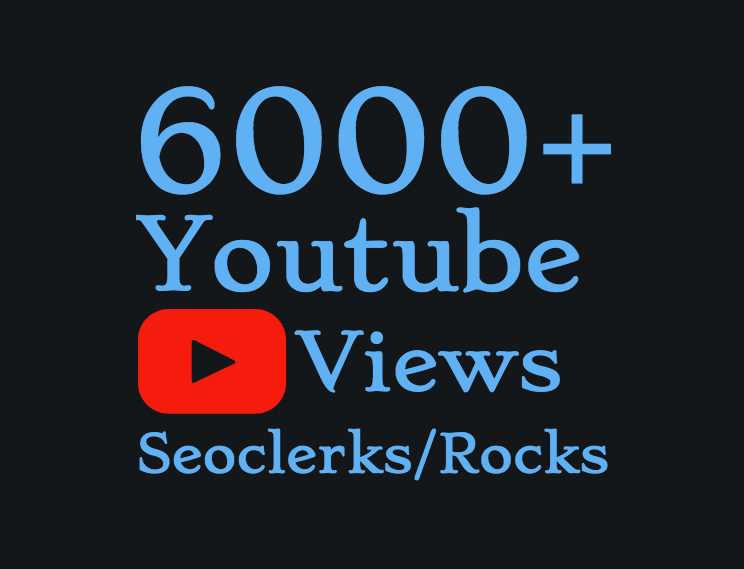 I will Add 5000 to 6000+ High Quality Youtube views