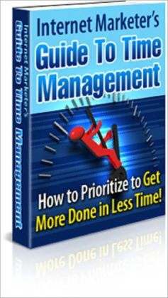 Internet Marketer&rsquo s Guide to Time Management eBook