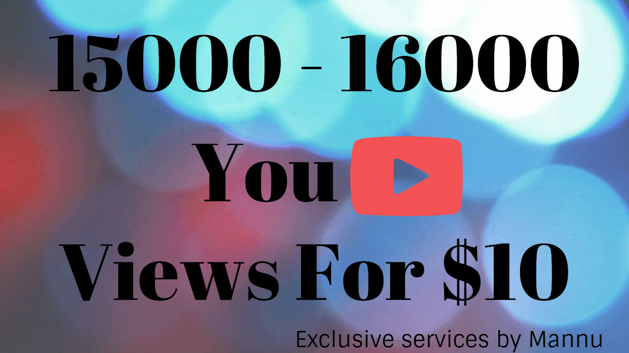 INSTANT 15000-16000 Youtube HR And DESKTOP Views - Full High Quality