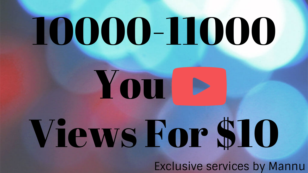 INSTANT 10000-11000 Youtube HR And DESKTOP Views - Full High Quality