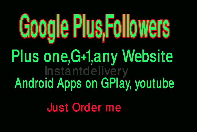 I will add 100 Google pls one for any website, android apps on GPlay, youtube