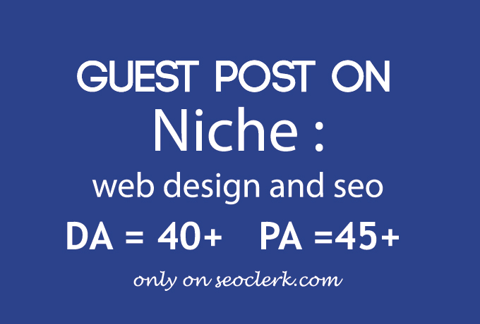 I will write and publish Guest post on web design and seo Niche relevant Blog