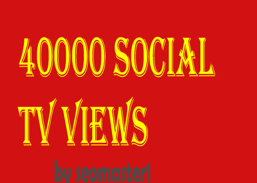 HQ 40000 social TV video views or 2000 like services professionally