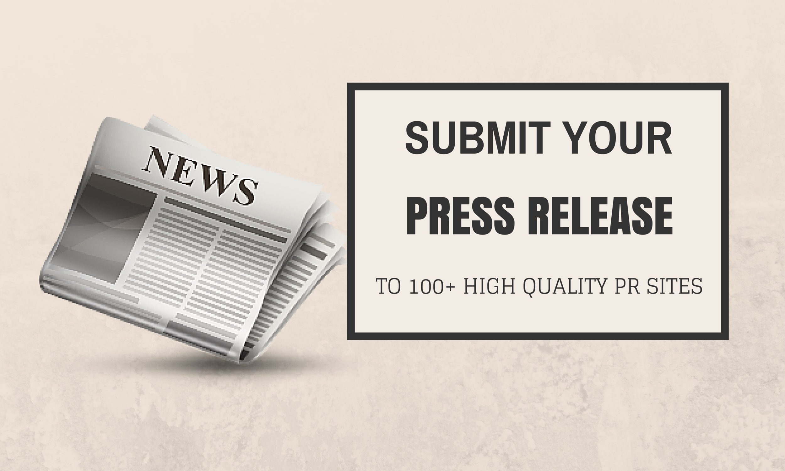 I will submit your Press Release to 100+ Quality PR Sites
