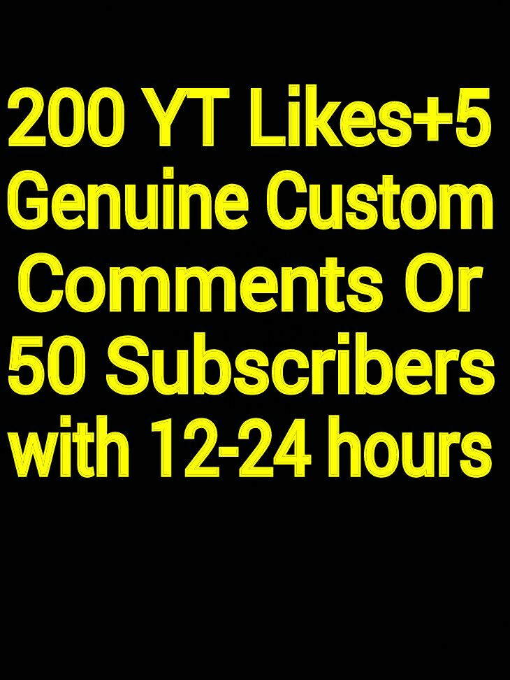 I will give you Youtube 200 likes +5 Genuine custom comments or 50 subscribers with 12-24 hours