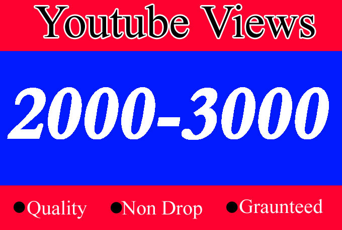 2000 to 3000 Quality YouTube Views with choice Extra service 1000 2000, 3000, 4000, 5000, 6000, 7000, 8000, 9000,10000, 20000 and 50,000, 50k, 100000 100k 200k and 1k 2k 5k 10k 20k 25k 30k video Views