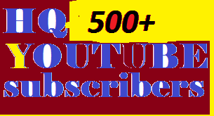 HQ 500+ You Tube subscri bers From USA, UK, GERMANY, SPAIN, ITALY, FRANCE And European Country