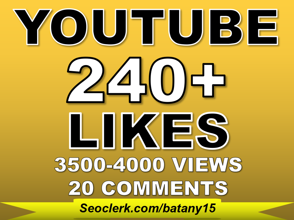 Get 240+ Fast YouTube Likes OR 3500 To 4000 Youtube Views OR 20 Custom YouTube Comments within 24 Hour