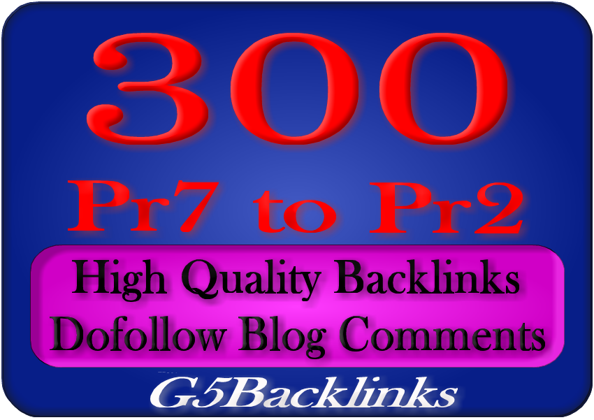 My New Package Best Qauilty Dofollow Blog Comments 300 PR7 TO PR2 Your Website