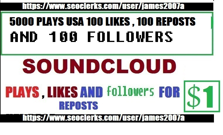 5,000 SOUNDCLOUD PLAYS with USA 100  likes ,100 Reposts and 100 followers