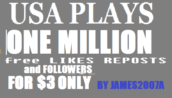 1 MILLION USA Plays with free 200 USA Followers,  100 likes and 100 reposts