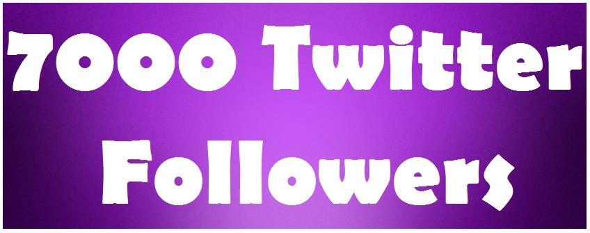 7000 Twittter FoIIowers