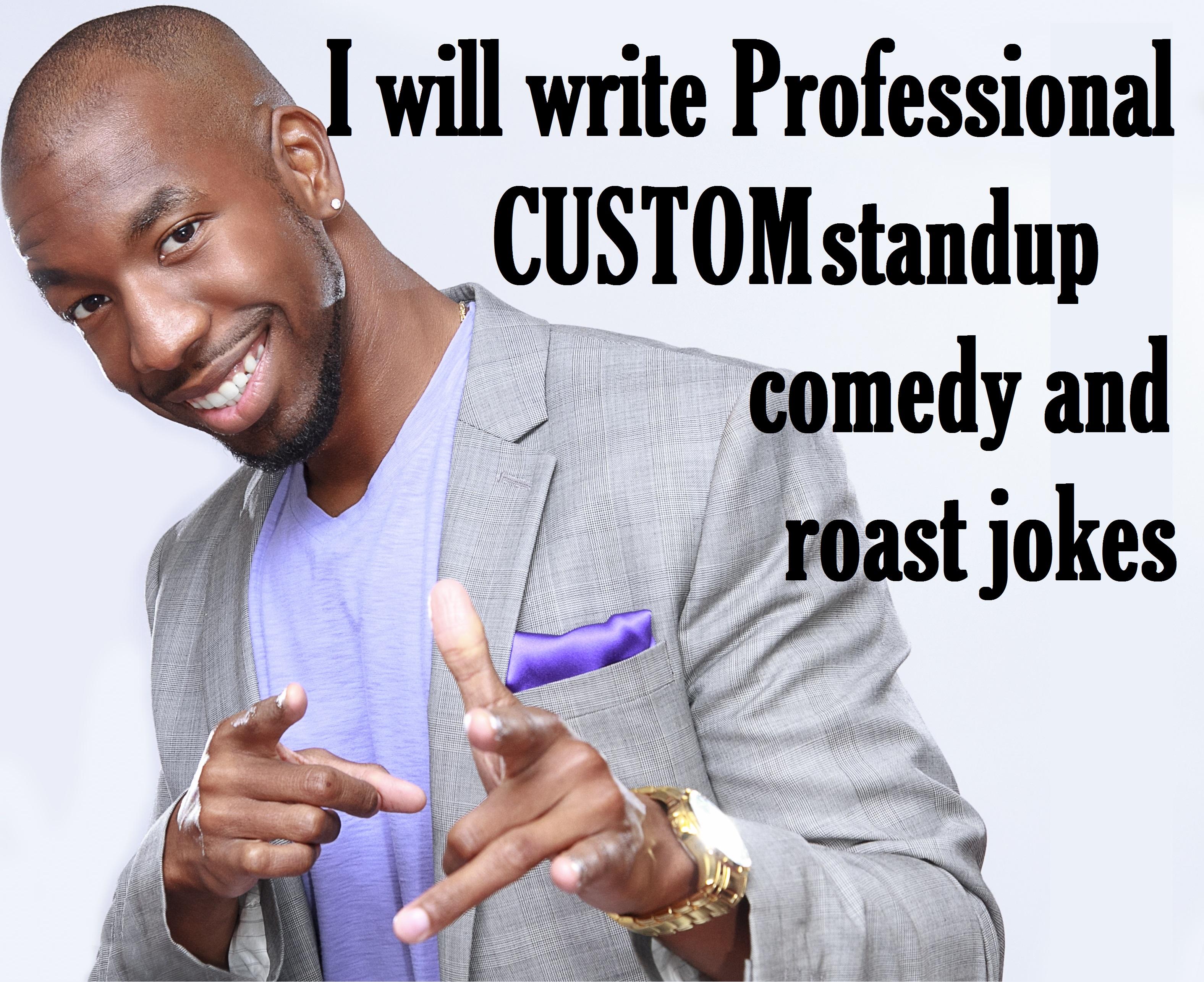 I will write professional custom standup comedy and roast jokes