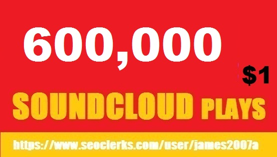 600,000 BEST QUALITY NON DROP SOUNDCLOUD PLAYS DOLLAR ONE ONLY