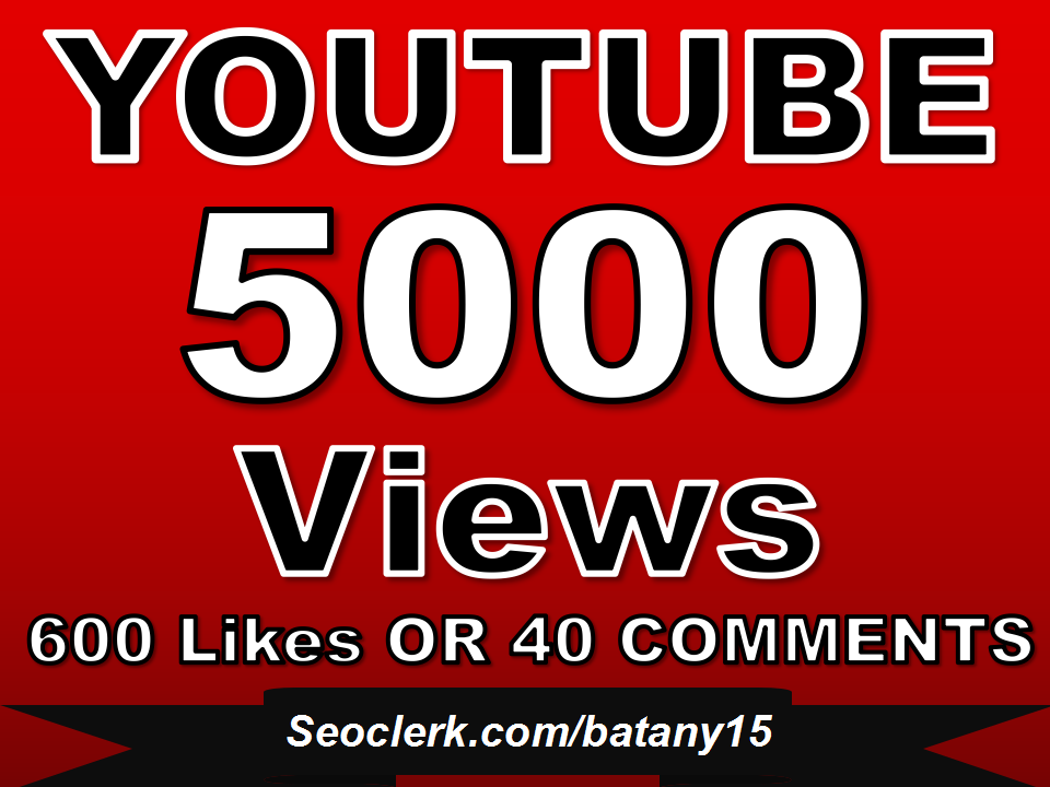 Get 5000+ YouTube Views OR 600+ YouTube Likes  OR 40 Custom YouTube Comments  Just