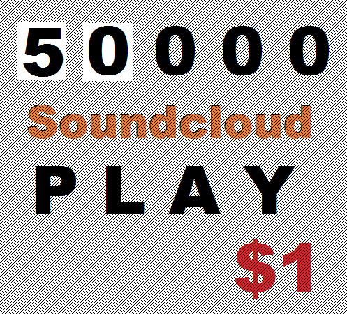 50000 SOUNDCLOUD PLAY OR 130 LIKE OR 100 REPOST OR 100 FOLLOWER OR 30 COMMENTS