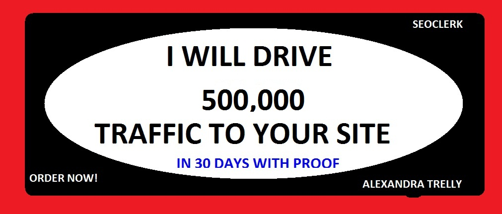 DRIVE 500,000 TRAFFIC TO YOUR WEBSITE IN 30 DAYS WITH...