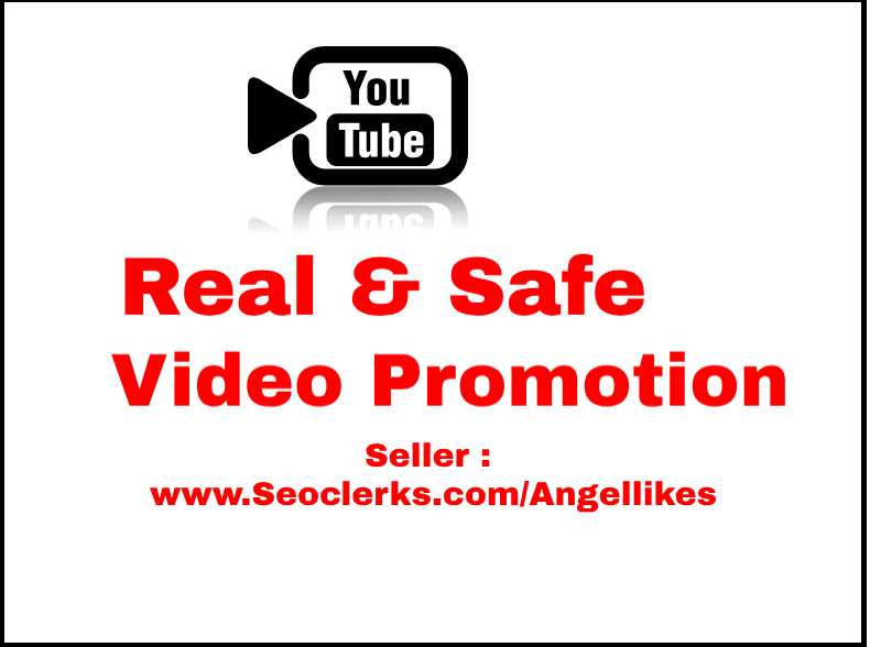 Receive High Quality  and safe Guarantee Of video promotion