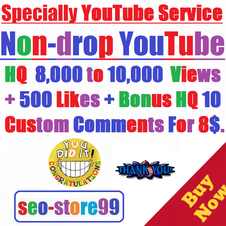 Non-drop 8,000 to 10,000 YouTube views+500 Likes +Bonus 10 Custom Comments after YouTube update