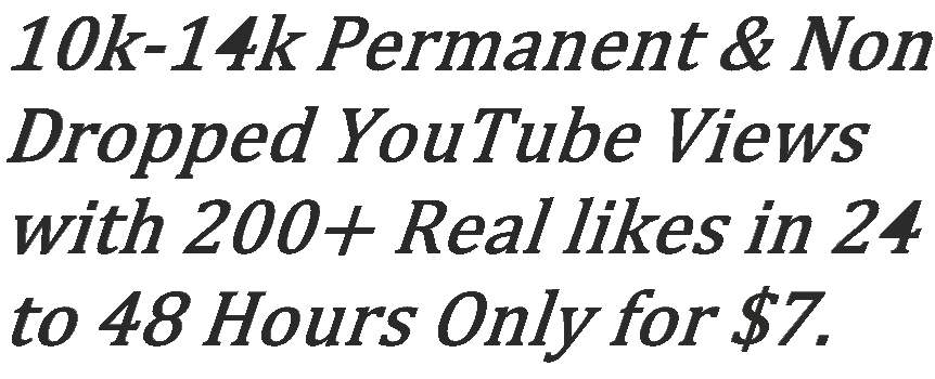 10000-14000 Permanent & Non Dropped You,Tube Views with 200+ Real Likes under 48 Hours