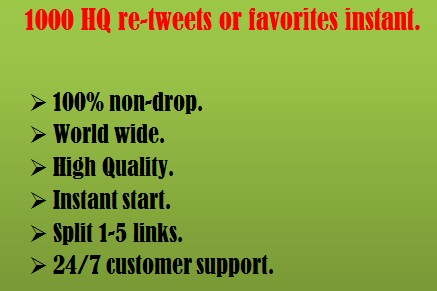 1000 High Quality re-tw.eets or fav0rites instant