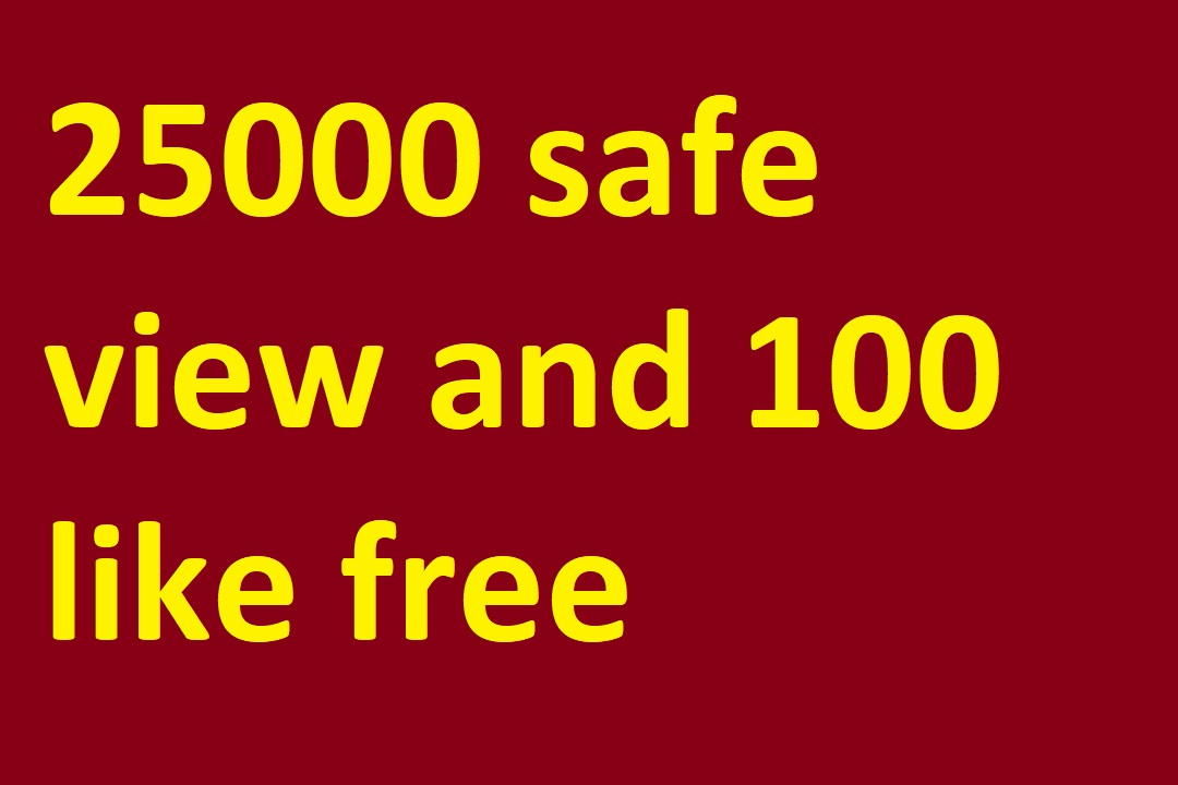 Get 25000 Safe view and 100 Like free Promotion only