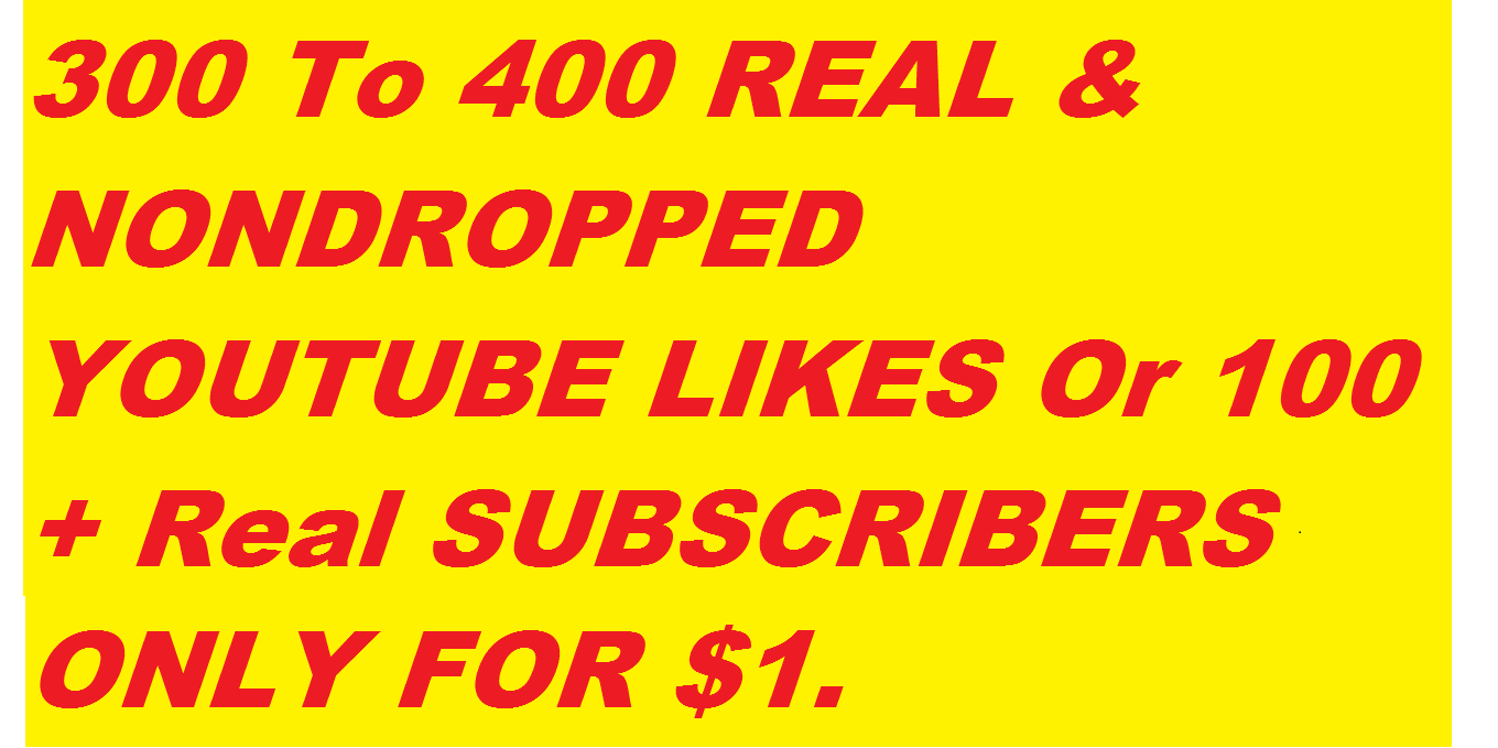 300-400 Real & Non Dropped YouTube Video Likes Or 100+ Non dropped Subscribers With 5+ Auto Comments Under 48 Hours