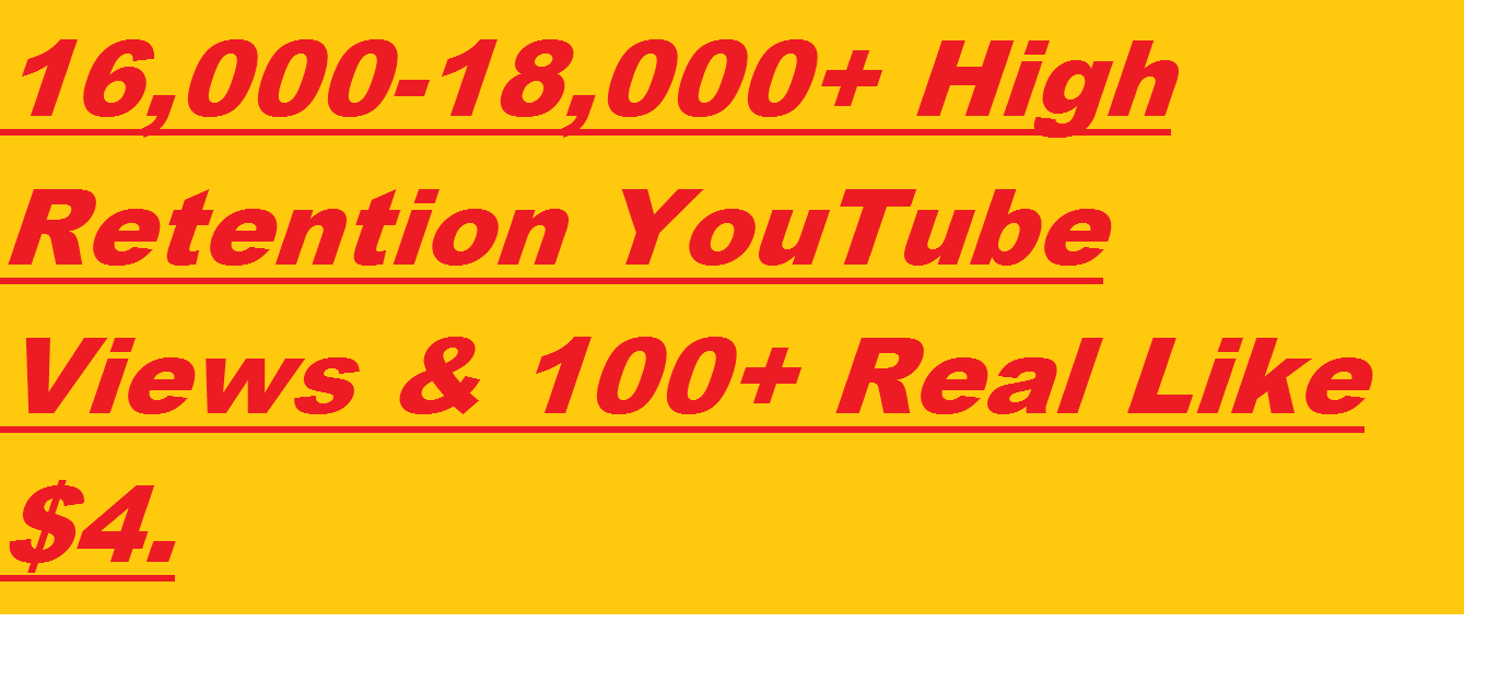 16,000-20,000+ Safe & Non Dropped High Retention YouTube Views With 100+ Likes Under 48 Hours