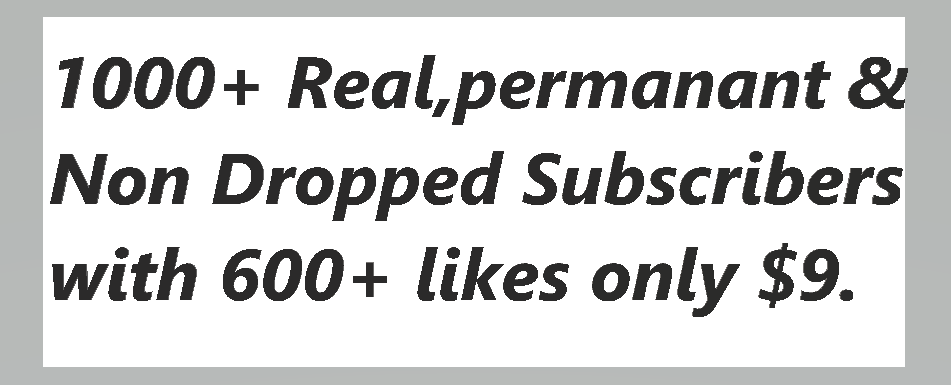 1000+ Real & Non dropped You,Tube Channel Sub,scribers With 600+ like,s into 48 Hours