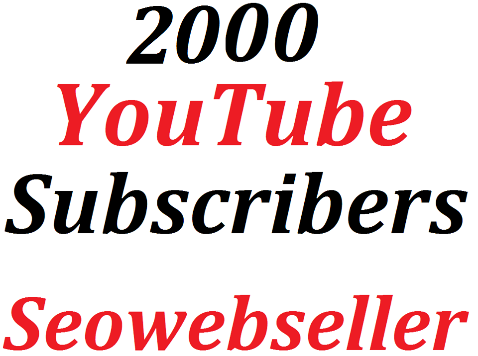 Fantastic  offer 2,000 HQ You-Tube  Subscribe lifetime guaranteed