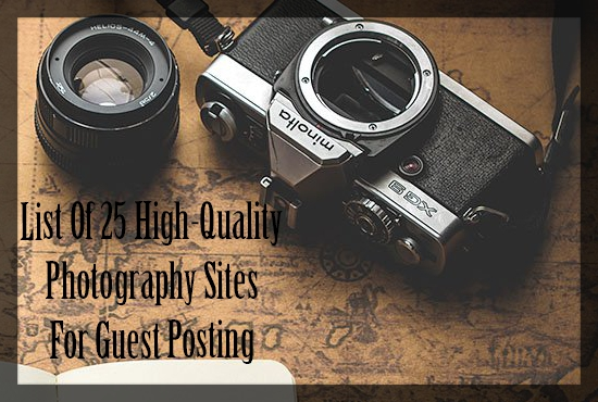 List of 25 High Quality Photography Sites for Guest Posting