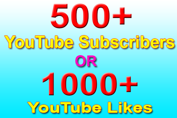 500+ Permanent YouTube Subscribers OR 1000+ Real YouTube Likes