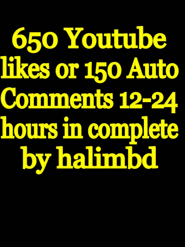 670 Youtube likes Or 150 Auto comments