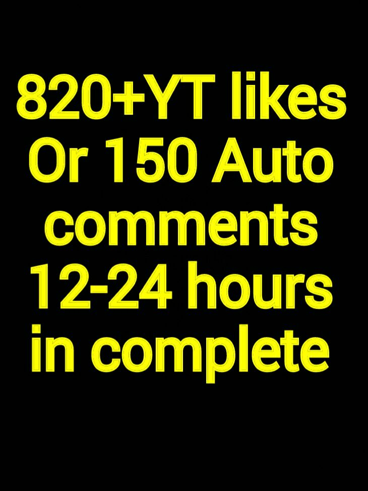 820 Youtube likes Or 150 Auto comments