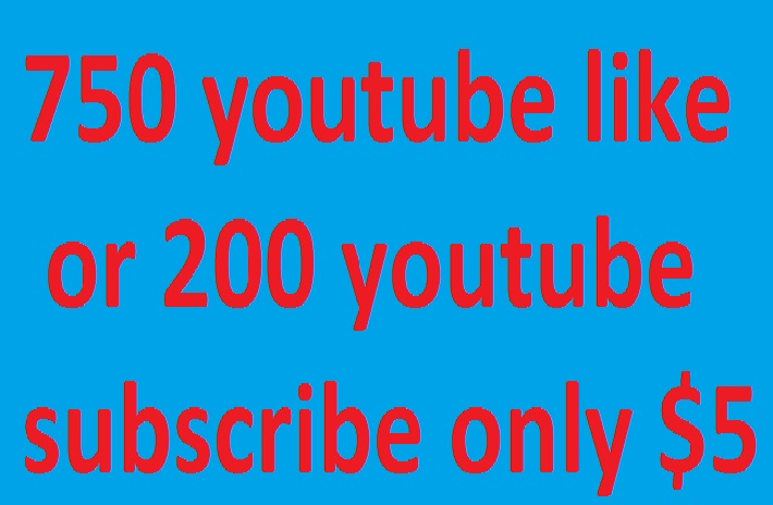 real 750 youtube like or 200 youtube subscribe very fast only