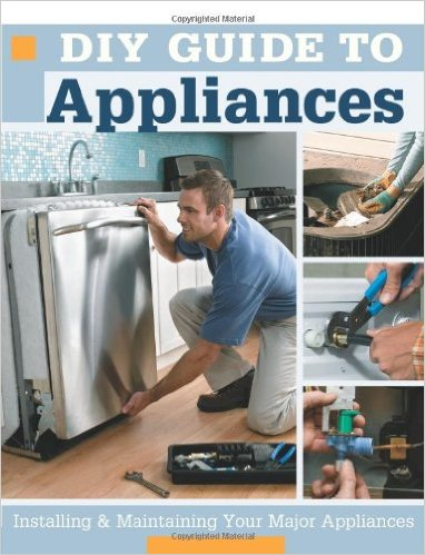 DIY Guide to Appliances Installing and Maintaining Your Major Appliances