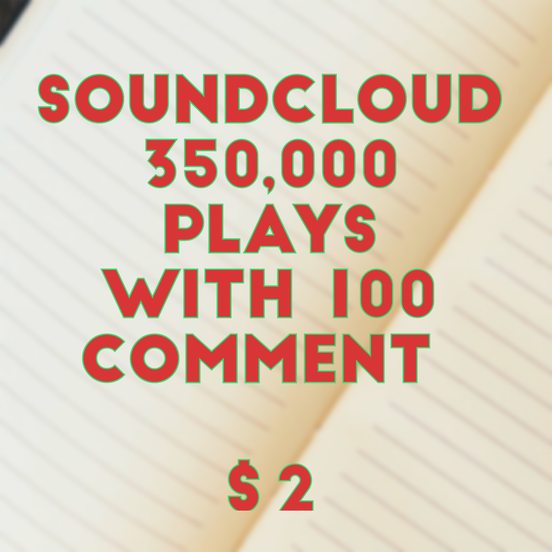350,000 Soundcloud Plays with 100 comment + 200 followers Dollar 2 Package