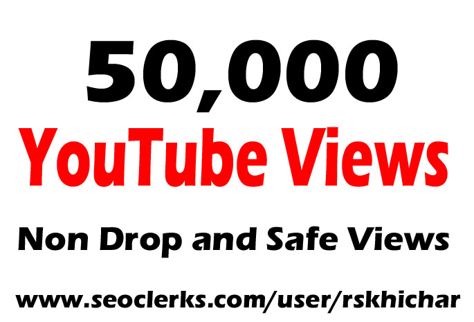 50000 or 50k or 50,000 YouTube Views Safe/Non Drops And Quality Views