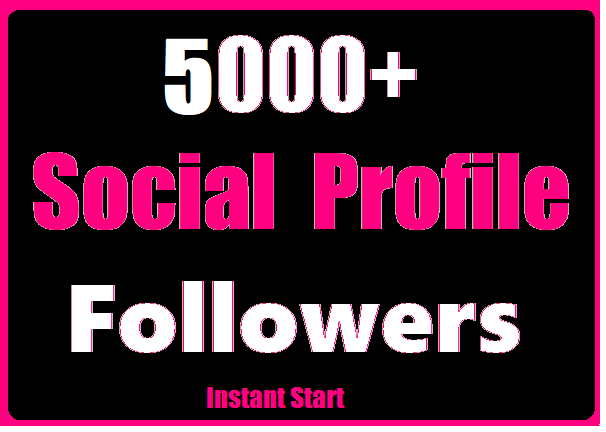 5000+ Social Profile Followers Start Instant