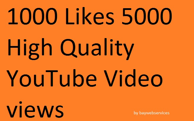 1000 likes 5000 high quality YouTube view
